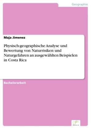 Physisch-geographische Analyse und Bewertung von Naturrisiken und Naturgefahren an ausgewählten Beispielen in Costa Rica