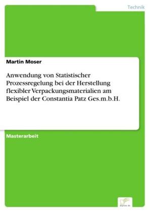 Anwendung von Statistischer Prozessregelung bei der Herstellung flexibler Verpackungsmaterialien am Beispiel der Constantia Patz Ges.m.b.H.