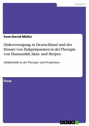 Zinkversorgung in Deutschland und der Einsatz von Zinkpräparaten in der Therapie von Haarausfall, Akne und Herpes