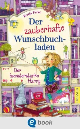 Der zauberhafte Wunschbuchladen. Der hamsterstarke Harry