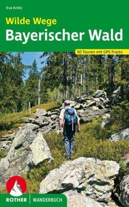 Rother Wanderbuch Wilde Wege Bayerischer Wald