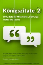 Königszitate 2: 100 Zitate für Mitarbeiter, Führungskräfte und Teams