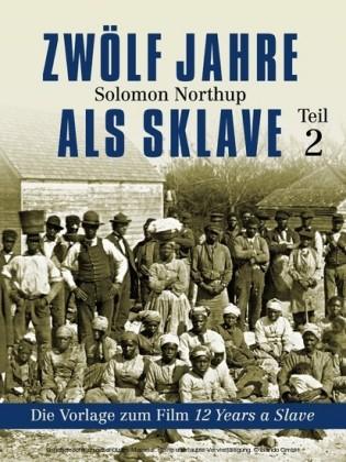 Zwölf Jahre als Sklave - Die Vorlage zum Film 12 Years A Slave (Teil 2)