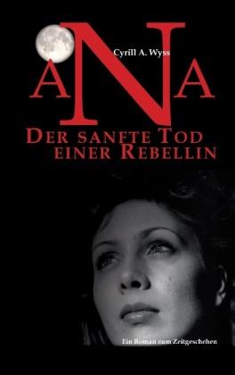 Ana. Der sanfte Tod einer Rebellin