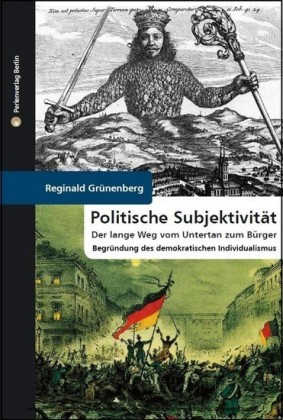 Politische Subjektivität. Der lange Weg vom Untertan zum Bürger