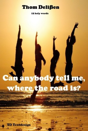 Can Anybody Tell Me Where the Road Is?