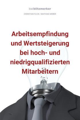 bwlBlitzmerker: Arbeitsempfindung und Wertsteigerung bei hoch- und niedrigqualifiz. Mitarbeitern