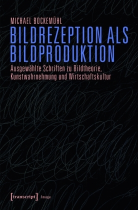 Bildrezeption als Bildproduktion
