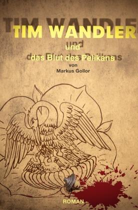 Tim Wandler und das Blut des Pelikan