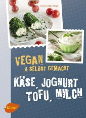 Käse, Joghurt, Tofu, Milch. Vegan & selbstgemacht