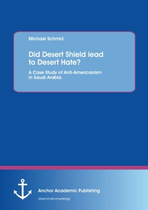 Did Desert Shield lead to Desert Hate? A Case Study of Anti-Americanism in Saudi Arabia