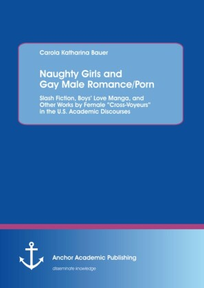 Naughty Girls and Gay Male Romance/Porn: Slash Fiction, Boys' Love Manga, and Other Works by Female 'Cross-Voyeurs' in the U.S. Academic Discourses
