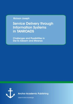 Service Delivery through Information Systems in TANROADS: Challenges and Possibilities in Dar Es Salaam and Mwanza