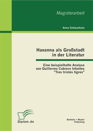 Havanna als Großstadt in der Literatur - Eine beispielhafte Analyse von Guillermo Cabrera Infantes 'Tres tristes tigres'