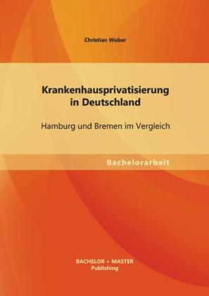 Krankenhausprivatisierung in Deutschland: Hamburg und Bremen im Vergleich