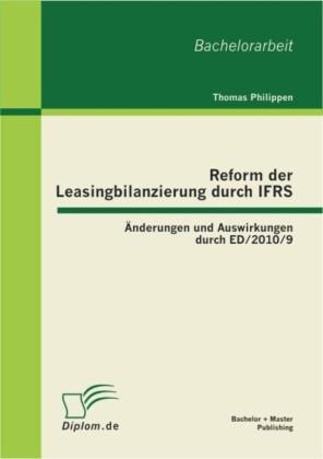 Reform der Leasingbilanzierung durch IFRS: Änderungen und Auswirkungen durch ED/2010/9