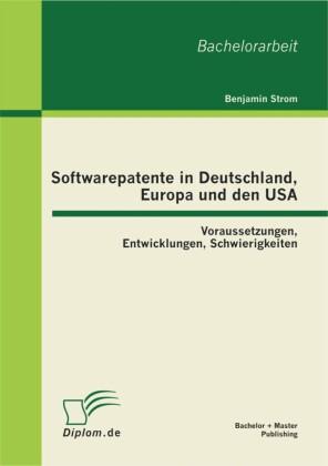 Softwarepatente in Deutschland, Europa und den USA: Voraussetzungen, Entwicklungen, Schwierigkeiten