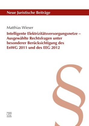 Intelligente Elektrizitätsversorgungsnetze - Ausgewählte Rechtsfragen unter besonderer Berücksichtigung des EnWG 2011 und des EEG 2012