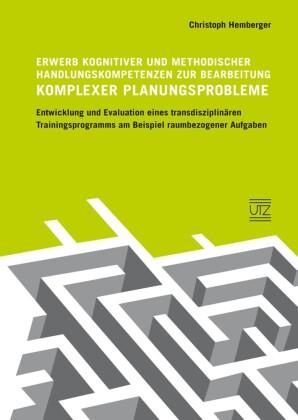 Erwerb kognitiver und methodischer Handlungskompetenzen zur Bearbeitung komplexer Planungsprobleme