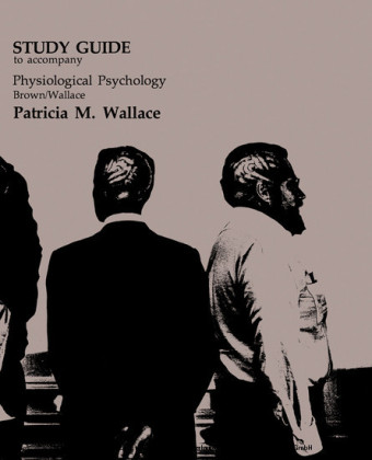 Study Guide to Accompany Physiological Psychology Brown/Wallace