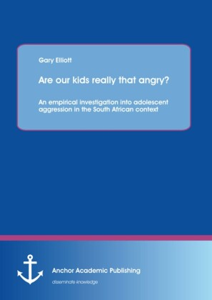 Are our kids really that angry? An empirical investigation into adolescent aggression in the South African context