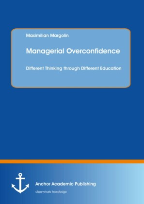 Managerial Overconfidence: Different Thinking through Different Education