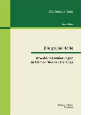 Die grüne Hölle: Urwald-Inszenierungen in Filmen Werner Herzogs