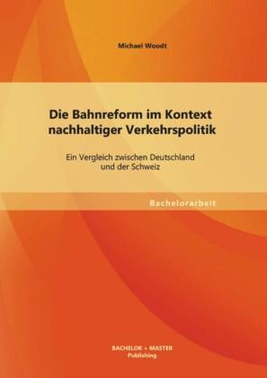 Die Bahnreform im Kontext nachhaltiger Verkehrspolitik: Ein Vergleich zwischen Deutschland und der Schweiz