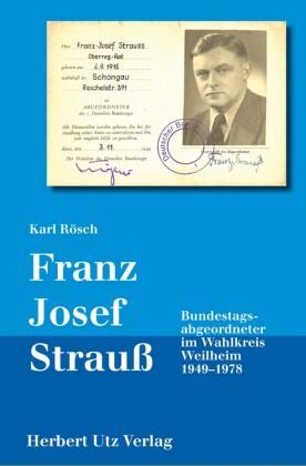 Franz Josef Strauß - Bundestagsabgeordneter im Wahlkreis Weilheim 1949-1978