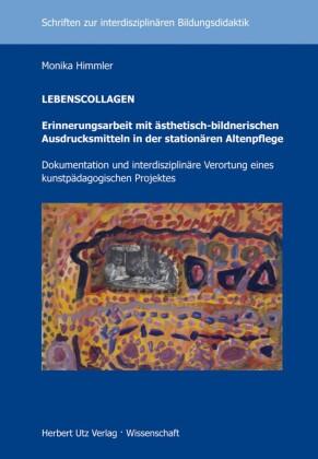 LEBENSCOLLAGEN - Erinnerungsarbeit mit ästhetisch-bildnerischen Ausdrucksmitteln in der stationären Altenpflege