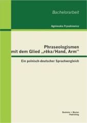 Phraseologismen mit dem Glied 'r?ka/Hand, Arm': Ein polnisch-deutscher Sprachvergleich