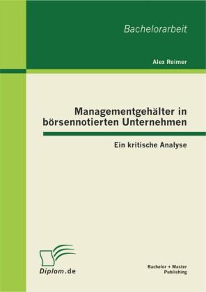 Managementgehälter in börsennotierten Unternehmen: Ein kritische Analyse