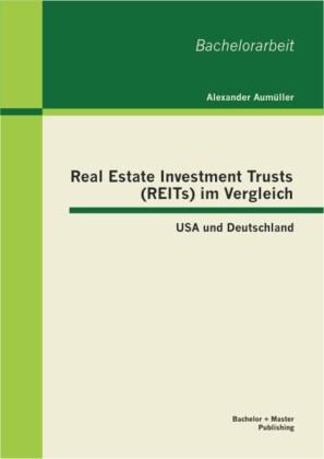 Real Estate Investment Trusts (REITs) im Vergleich: USA und Deutschland
