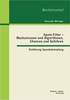 Spam-Filter - Mechanismen und Algorithmen, Chancen und Gefahren: Einführung Spambekämpfung