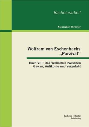 Wolfram von Eschenbachs 'Parzival': Buch VIII: Das Verhältnis zwischen Gawan, Antikonie und Vergulaht