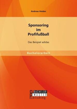Sponsoring im Profifußball: Das Beispiel adidas