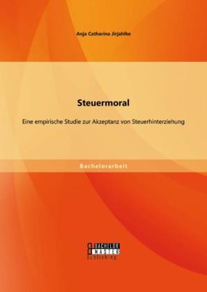Steuermoral: Eine empirische Studie zur Akzeptanz von Steuerhinterziehung