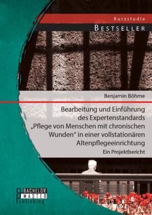 Bearbeitung und Einführung des Expertenstandards 'Pflege von Menschen mit chronischen Wunden' in einer vollstationären Altenpflegeeinrichtung: Ein Projektbericht