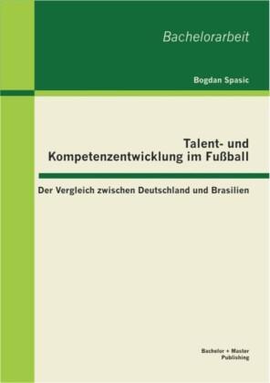 Talent- und Kompetenzentwicklung im Fußball: Der Vergleich zwischen Deutschland und Brasilien