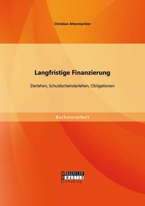 Langfristige Finanzierung: Darlehen, Schuldscheindarlehen, Obligationen