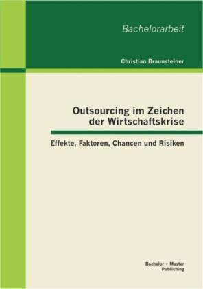 Outsourcing im Zeichen der Wirtschaftskrise: Effekte, Faktoren, Chancen und Risiken