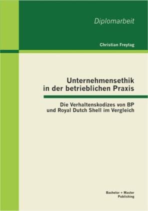 Unternehmensethik in der betrieblichen Praxis: Die Verhaltenskodizes von BP und Royal Dutch Shell im Vergleich