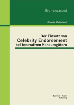 Der Einsatz von Celebrity Endorsement bei innovativen Konsumgütern