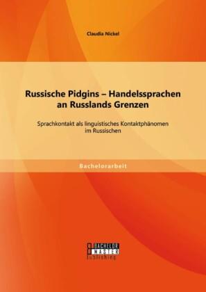 Russische Pidgins - Handelssprachen an Russlands Grenzen: Sprachkontakt als linguistisches Kontaktphänomen im Russischen