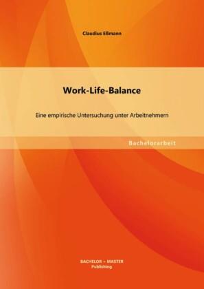 Work-Life-Balance: Eine empirische Untersuchung unter Arbeitnehmern