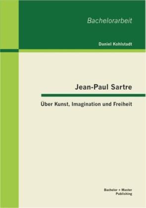 Jean-Paul Sartre: Über Kunst, Imagination und Freiheit
