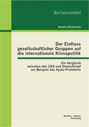 Der Einfluss gesellschaftlicher Gruppen auf die internationale Klimapolitik: Ein Vergleich zwischen den USA und Deutschland am Beispiel des Kyoto-Protokolls