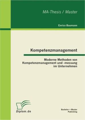 Kompetenzmanagement: Moderne Methoden von Kompetenzmanagement und -messung im Unternehmen