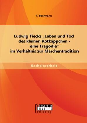 Ludwig Tiecks 'Leben und Tod des kleinen Rotkäppchen - eine Tragödie' im Verhältnis zur Märchentradition