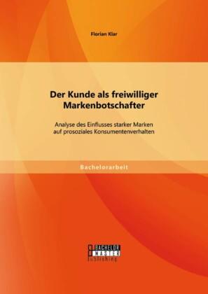 Der Kunde als freiwilliger Markenbotschafter: Analyse des Einflusses starker Marken auf prosoziales Konsumentenverhalten